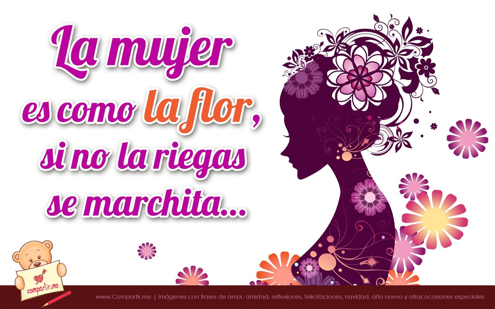 Las mujeres son olas flores hay que regarlas para que no se marchiten